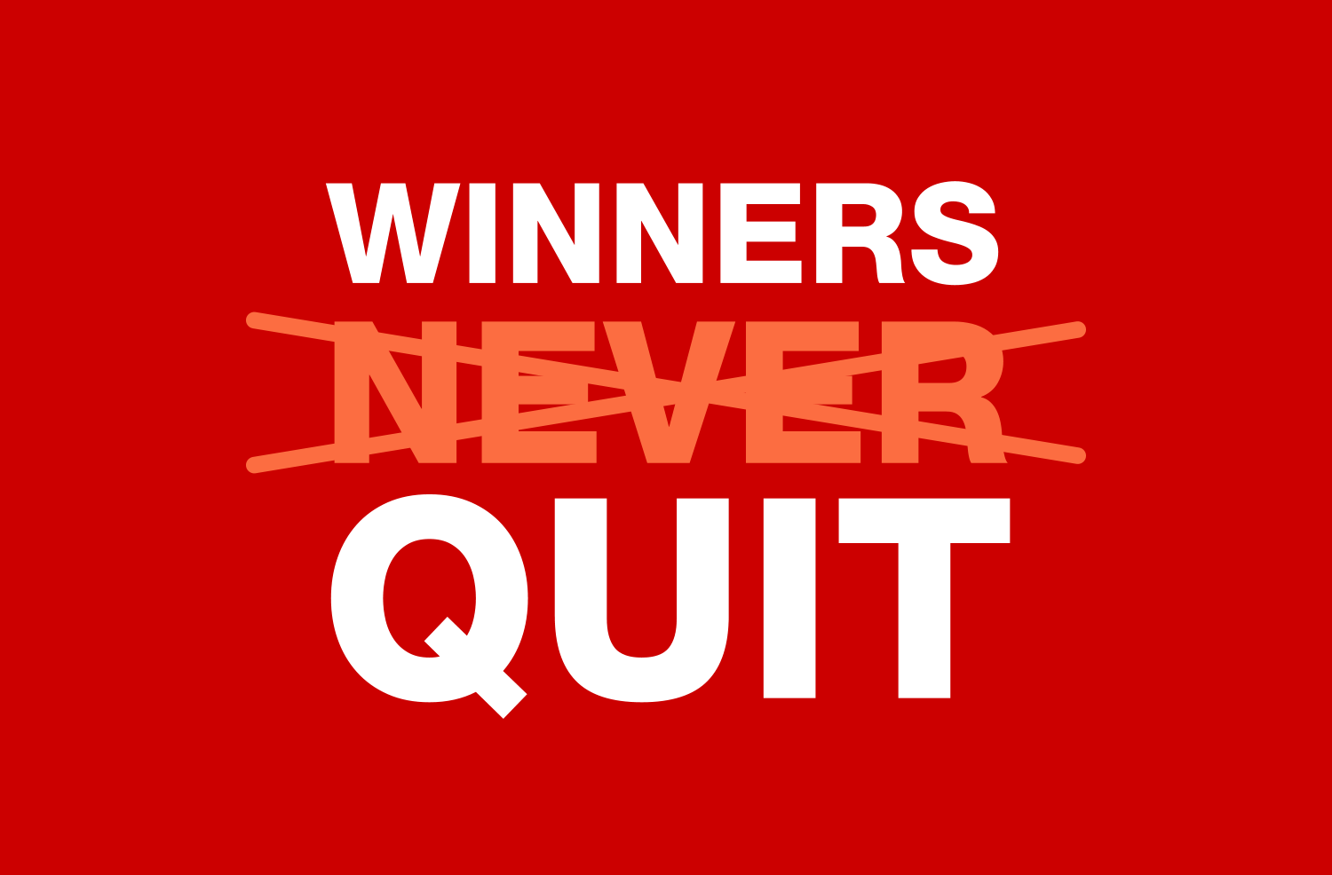 the secret to winning is quitting