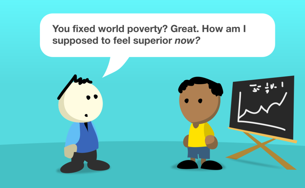So you fixed world poverty? Great